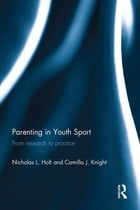 Parenting in Youth Sport: From Research to Practice