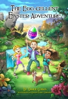 The Egg-cellent Easter Adventure by Darcie Cobos