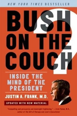 Book Bush on the Couch Rev Ed: Inside the Mind of the President by Justin A. Frank, M.D.