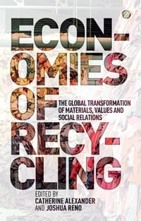 Economies of Recycling: The Global Transformation of Materials, Values and Social Relations