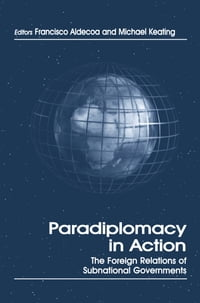Paradiplomacy in Action: The Foreign Relations of Subnational Governments