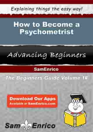 How to Become a Psychometrist: How to Become a Psychometrist by Aliza Merchant