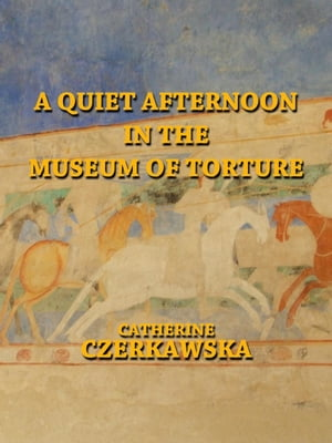 A Quiet Afternoon in the Museum of Torture