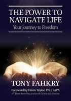 The Power to Navigate Life: Your Journey to Freedom by Tony Fahkry