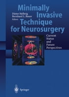 Minimally Invasive Techniques for Neurosurgery: Current Status and Future Perspectives by Dieter Hellwig
