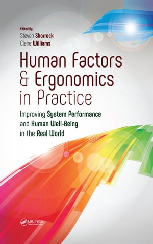 Human Factors and Ergonomics in Practice Improving System Performance and Human Well-Being in the Real World