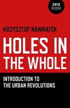Holes In The Whole: Introduction to the Urban Revolutions by Krzysztof Nawratek