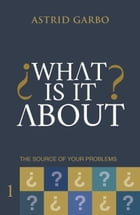 What is it about? The source of your problems by Astrid Garbo