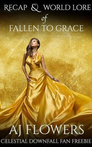 Recap & World Lore of Fallen to Grace: Celestial Downfall, #1.5 by A.J. Flowers