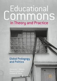 Educational Commons in Theory and Practice: Global Pedagogy and Politics