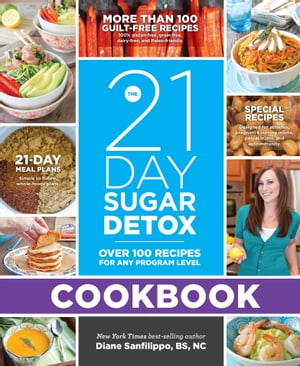 The 21-Day Sugar Detox Cookbook: Over 100 Recipes for Any Program Level by Diane Sanfilippo