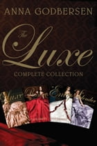 The Luxe Complete Collection: The Luxe, Rumors, Envy, Splendor by Anna Godbersen