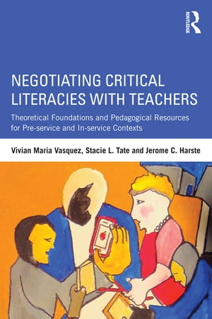 Negotiating Critical Literacies with Teachers Theoretical Foundations and Pedagogical Resources for Pre-Service and In-Service Contexts
