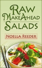 Raw Make Ahead Salads by Noella Reeder