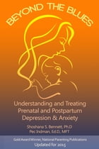 Beyond the Blues: Understanding and Treating Prenatal and Postpartum Depression & Anxiety by Shoshana Bennett
