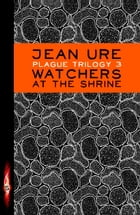 Plague Trilogy: Watchers at the Shrine by Jean Ure