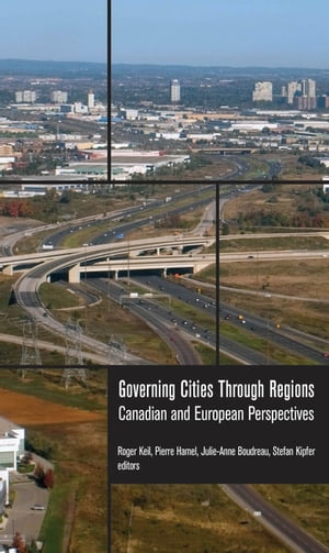 Governing Cities Through Regions Canadian and European Perspectives