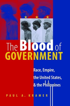 The Blood of Government Race,  Empire,  the United States,  and the Philippines