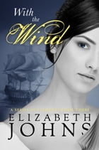 With the Wind: A Traditional Regency Romance by Elizabeth Johns