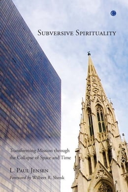 Book Subversive Spirituality: Transforming Mission through the Collapse of Space and Time by Jensen, L. Paul
