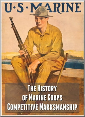 The History of Marine Corps Competitive Marksmanship by Maj. Robert E. Barde
