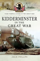 Kidderminster in the Great War by Julie Philips