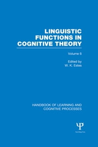 Handbook of Learning and Cognitive Processes (Volume 6): Linguistic Functions in Cognitive Theory