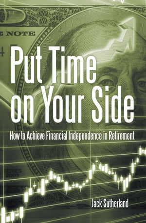 Put Time on Your Side How to Achieve Financial Independence in Retirement