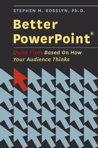 Better PowerPoint (R) : Quick Fixes Based On How Your Audience Thinks