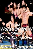 The Worst Of WCW Volume 2: We're Taking Over by Stuart Carapola