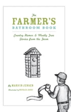 The Farmer's Bathroom Book: Country Humor & Mostly True Stories from the Farm by Marvin Jensen