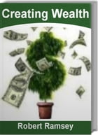 Creating Wealth: Your Breakthrough Guide To Wealth Accumulation, Material Wealth, Personal Wealth…