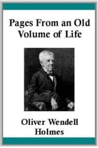 Pages From An Old Volume Of Life by Oliver Wendell Holmes
