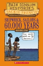 Shipwreck, Sailors & 60,000 Years: Pre-1788 by Jackie French