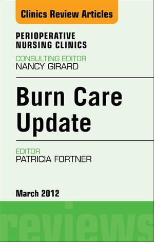 Burn Care Update,  An Issue of Perioperative Nursing Clinics
