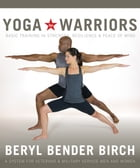 Yoga for Warriors: Basic Training in Strength, Resilience, and Peace of Mind