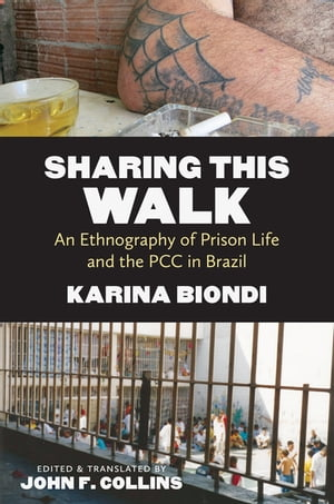 Sharing This Walk An Ethnography of Prison Life and the PCC in Brazil