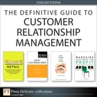 The Definitive Guide to Customer Relationship Management (Collection) by V. Kumar