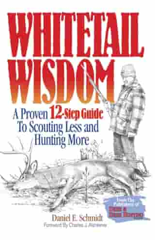 Whitetail Wisdom: A Proven 12-Step Guide to Scouting Less and Hunting More by Dan Schmidt