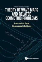 An Introduction to the Theory of Wave Maps and Related Geometric Problems by Dan-Andrei Geba
