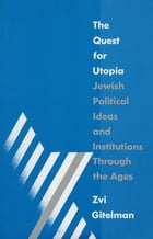The Quest for Utopia: Jewish Political Ideas and Institutions Through the Ages: Jewish Political…