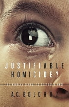 Justifiable Homicide?: The Radical Scheme to Destroy a Race by A.C. Bolchoz