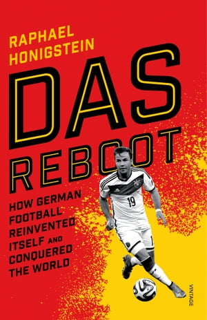 Das Reboot How German Football Reinvented Itself and Conquered the World