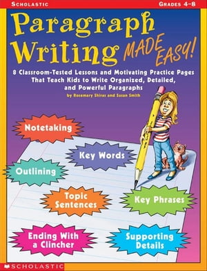 Paragraph Writing Made Easy!: 8 Classroom-Tested Lessons and Motivating Practice Pages That Teach Kids to Write Organized,  Detailed,  and Powerful Para