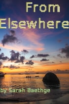 From Elsewhere by Sarah Baethge