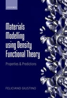 Materials Modelling using Density Functional Theory: Properties and Predictions by Feliciano Giustino