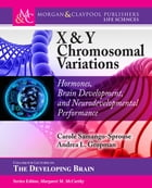X & Y Chromosomal Variations: Hormones, Brain Development, and Neurodevelopmental Performance by Carole A. Samango-Sprouse