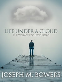Life Under a Cloud: The Story of a Schizophrenic