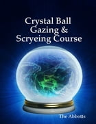 Crystal Ball Gazing & Scryeing Course by The Abbotts