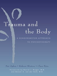 Trauma and the Body: A Sensorimotor Approach to Psychotherapy (Norton Series on Interpersonal…